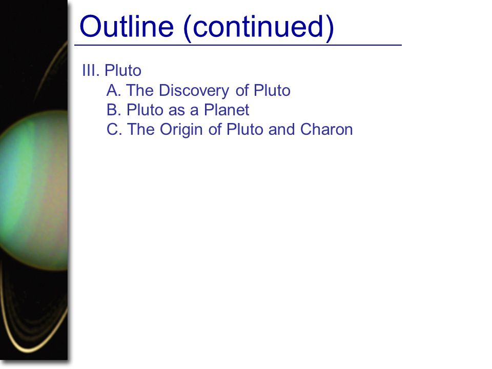 Outline (continued) III. Pluto A. The Discovery of Pluto
