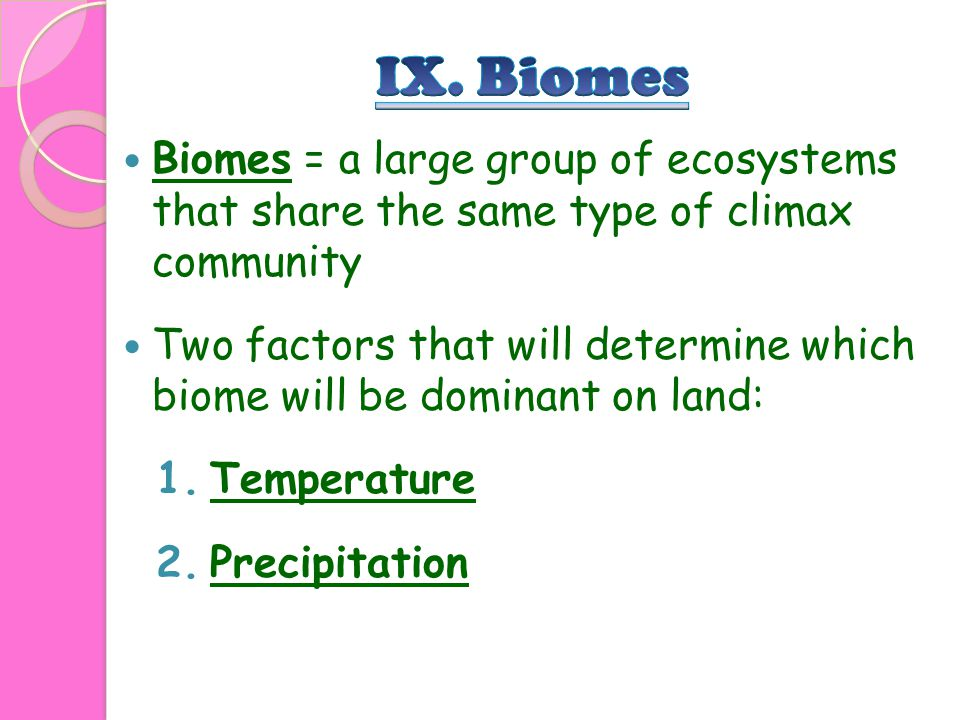 IX. Biomes Biomes = a large group of ecosystems that share the same type of climax community.
