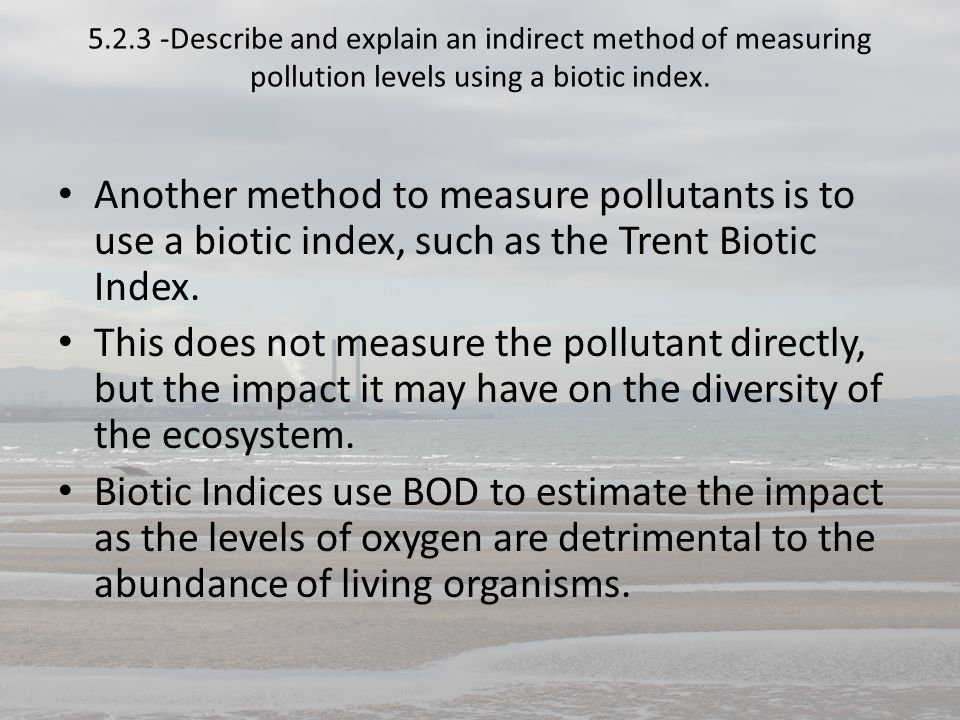 5.2.3 -Describe and explain an indirect method of measuring pollution levels using a biotic index.