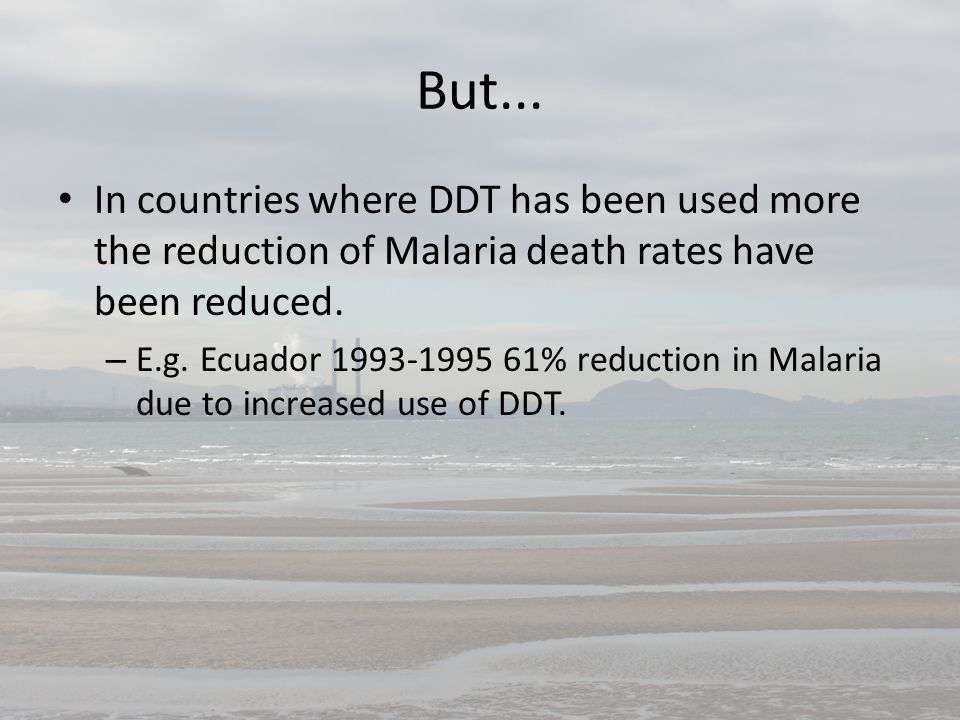 But... In countries where DDT has been used more the reduction of Malaria death rates have been reduced.