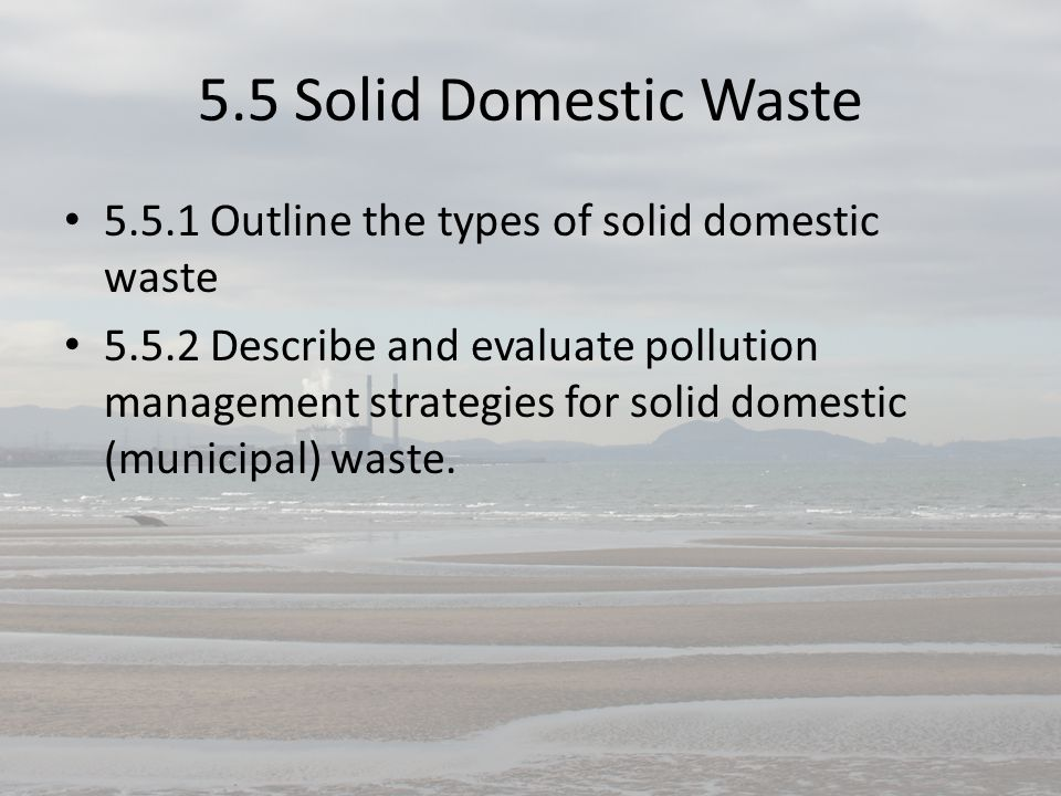 5.5 Solid Domestic Waste 5.5.1 Outline the types of solid domestic waste.