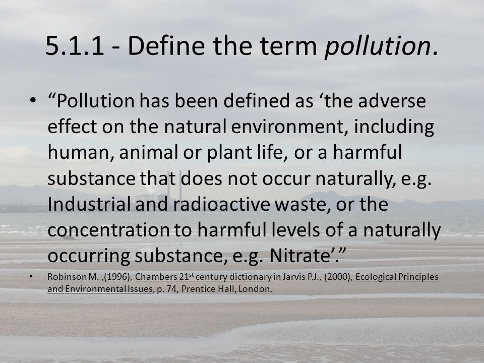 5.1.1 - Define the term pollution.