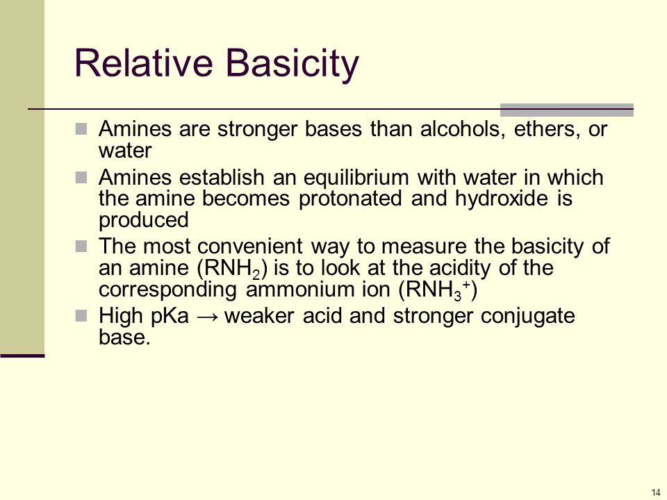 Relative Basicity Amines are stronger bases than alcohols, ethers, or water.