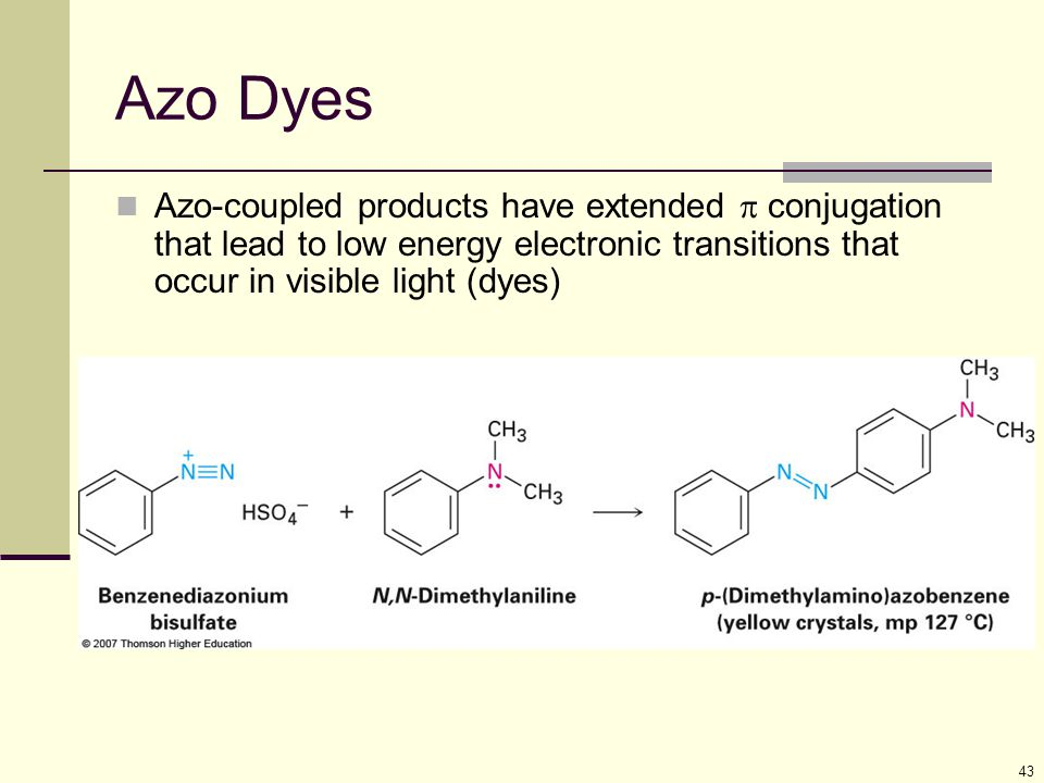 Azo Dyes Azo-coupled products have extended  conjugation that lead to low energy electronic transitions that occur in visible light (dyes)