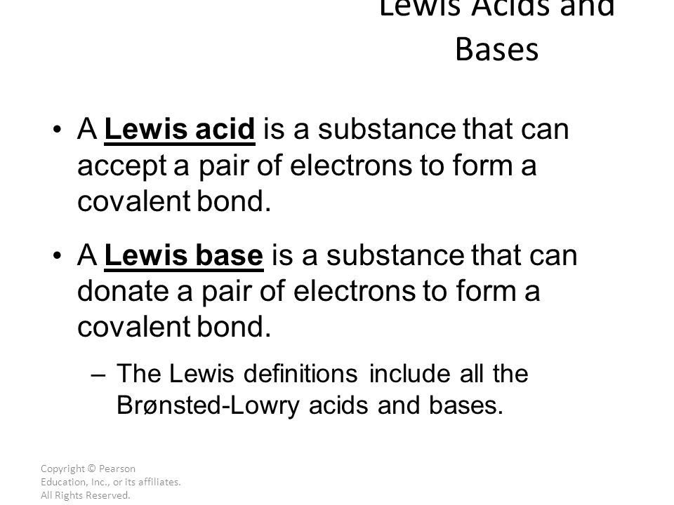 Lewis Acids and Bases A Lewis acid is a substance that can accept a pair of electrons to form a covalent bond.