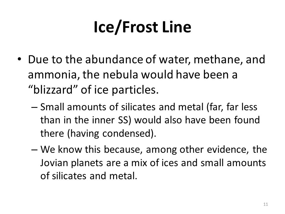 Ice/Frost Line Due to the abundance of water, methane, and ammonia, the nebula would have been a blizzard of ice particles.
