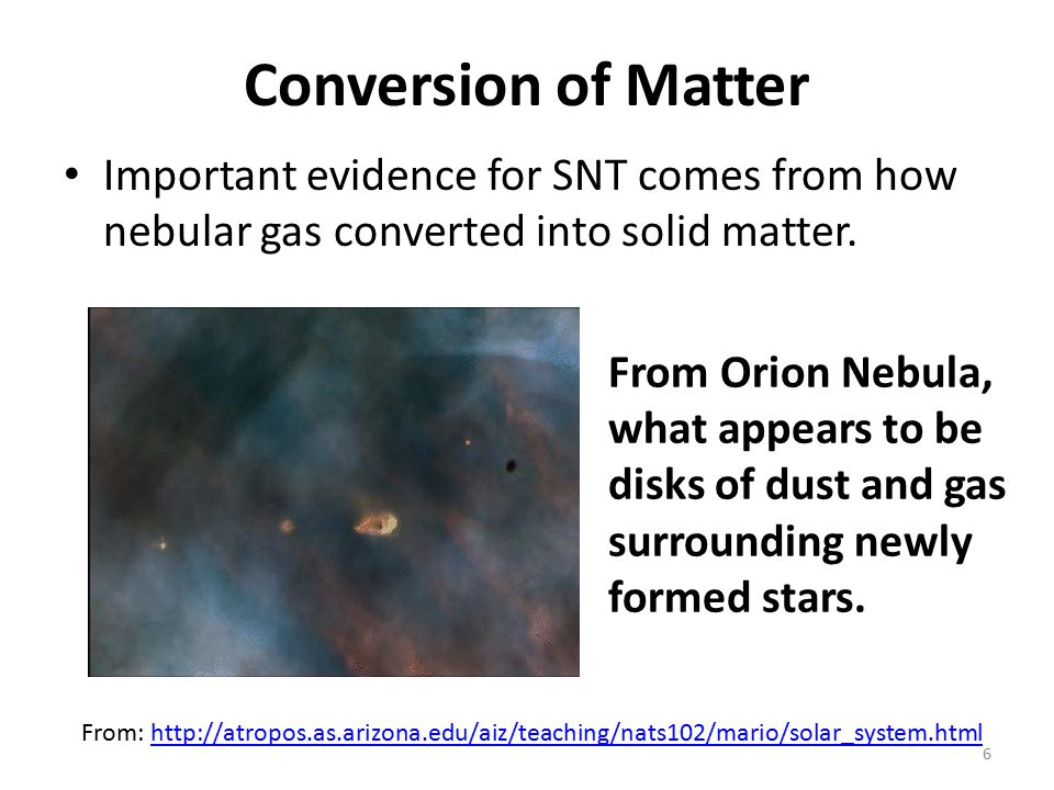 Conversion of Matter Important evidence for SNT comes from how nebular gas converted into solid matter.
