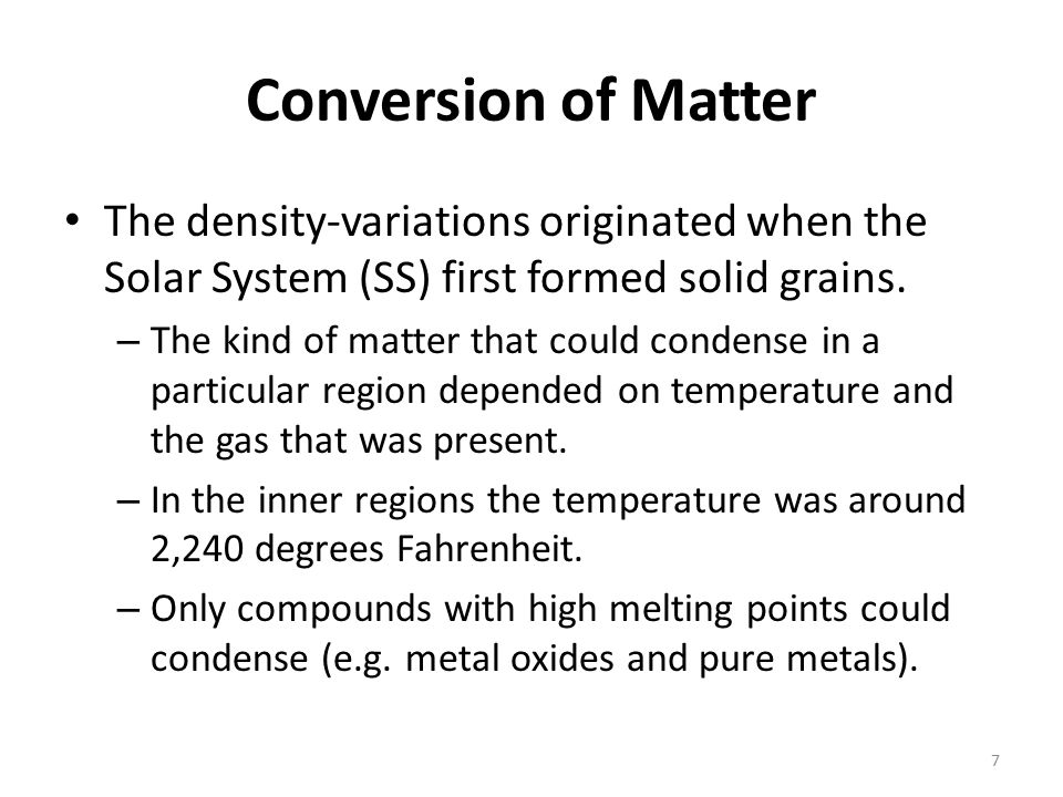 Conversion of Matter The density-variations originated when the Solar System (SS) first formed solid grains.