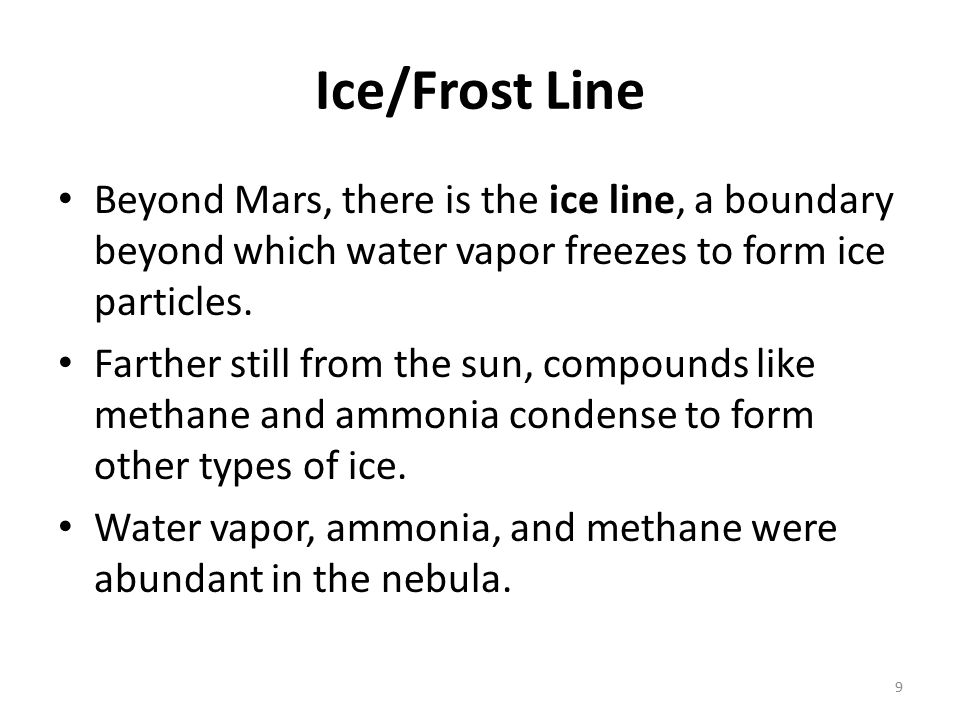 Ice/Frost Line Beyond Mars, there is the ice line, a boundary beyond which water vapor freezes to form ice particles.