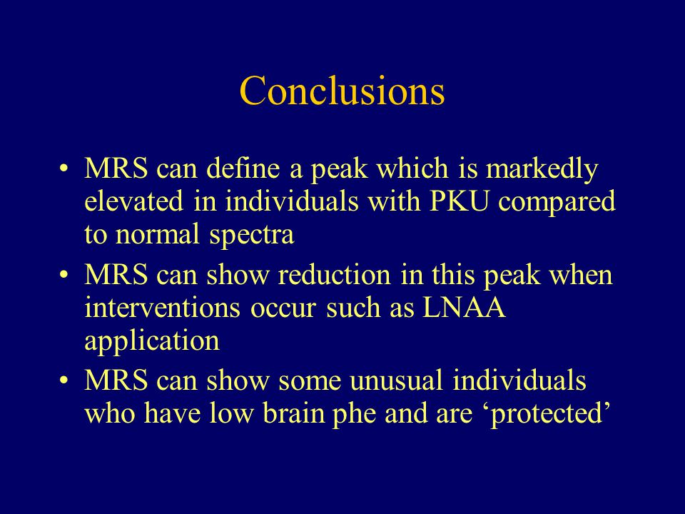 Conclusions MRS can define a peak which is markedly elevated in individuals with PKU compared to normal spectra.
