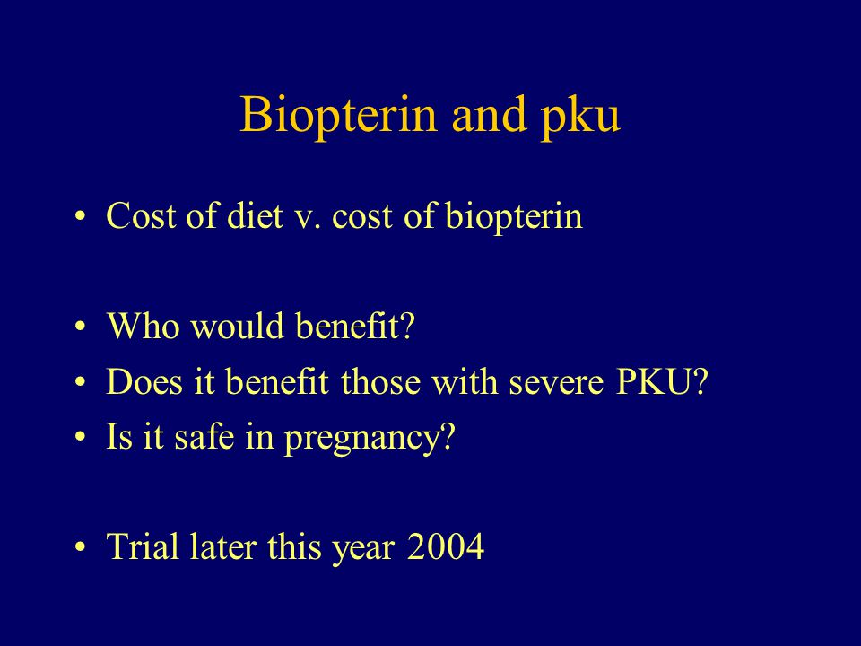 Biopterin and pku Cost of diet v. cost of biopterin Who would benefit