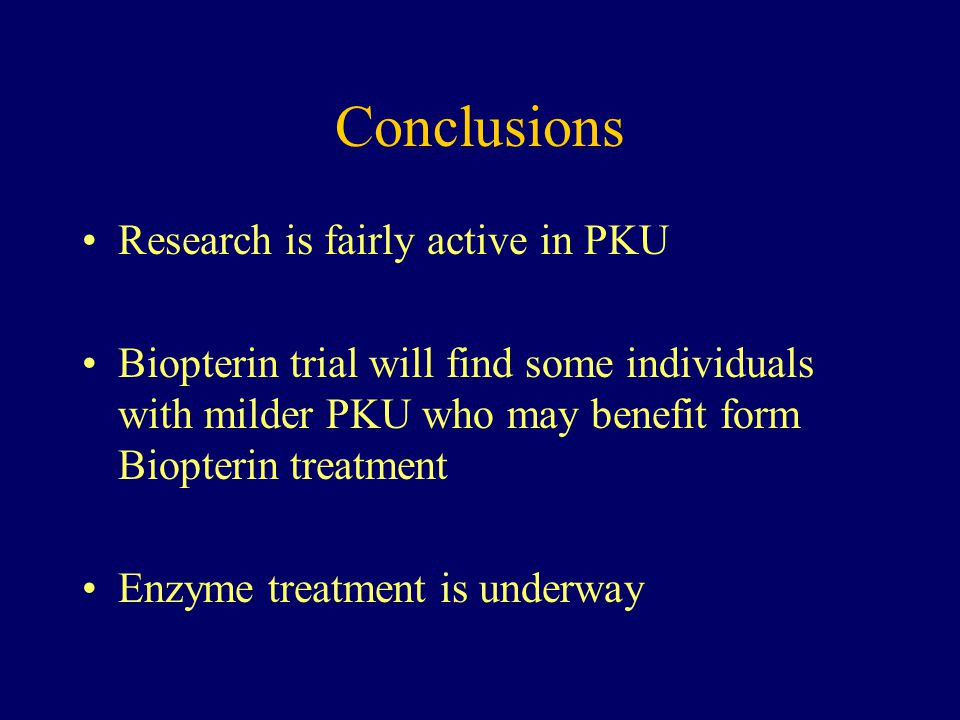 Conclusions Research is fairly active in PKU