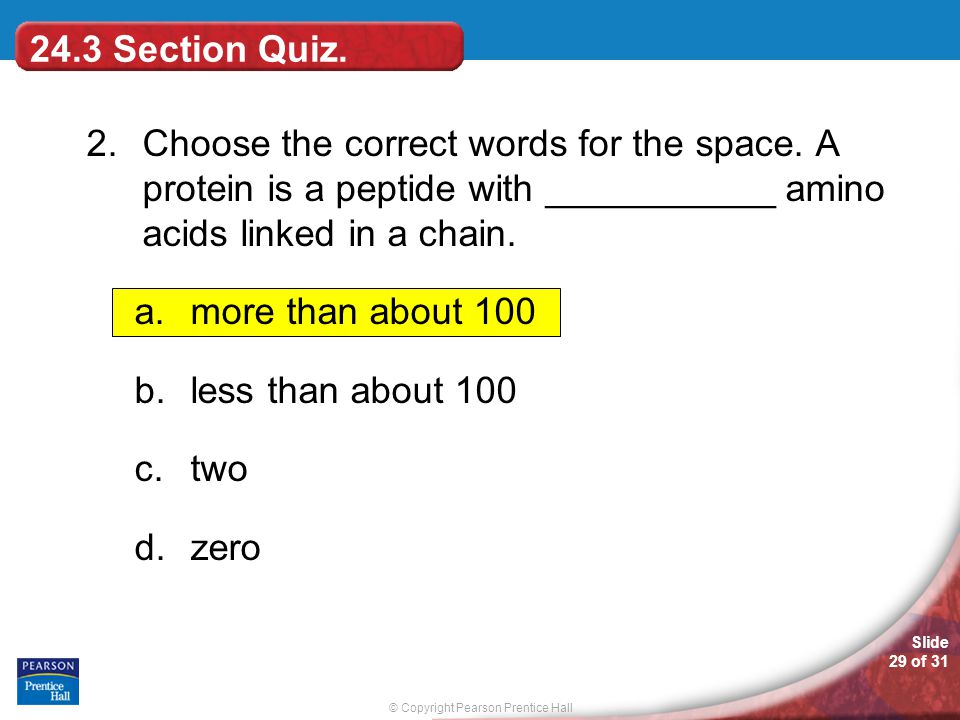24.3 Section Quiz. 2. Choose the correct words for the space. A protein is a peptide with ___________ amino acids linked in a chain.