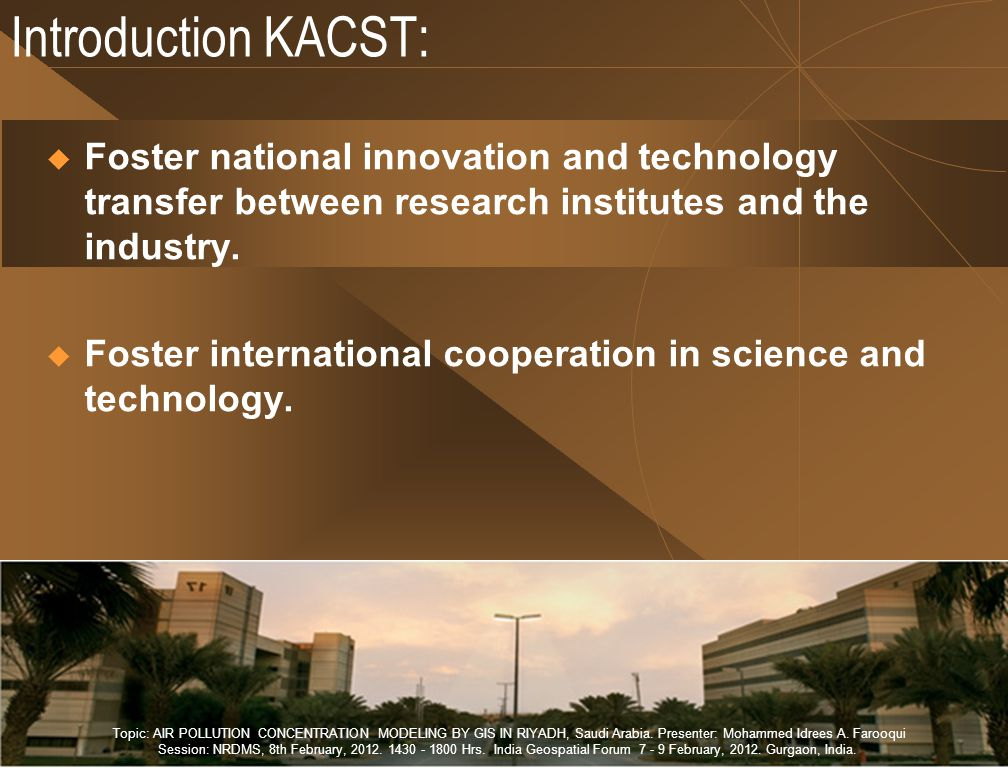 Introduction KACST: Foster national innovation and technology transfer between research institutes and the industry.