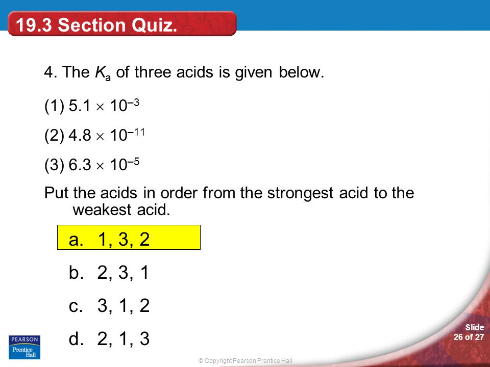 19.3 Section Quiz. 4. The Ka of three acids is given below. (1) 5.1  10–3. (2) 4.8  10–11. (3) 6.3  10–5.
