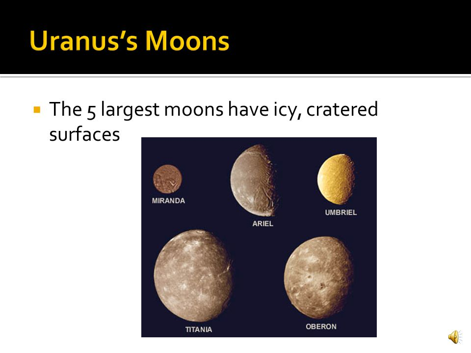 Uranus's Moons The 5 largest moons have icy, cratered surfaces