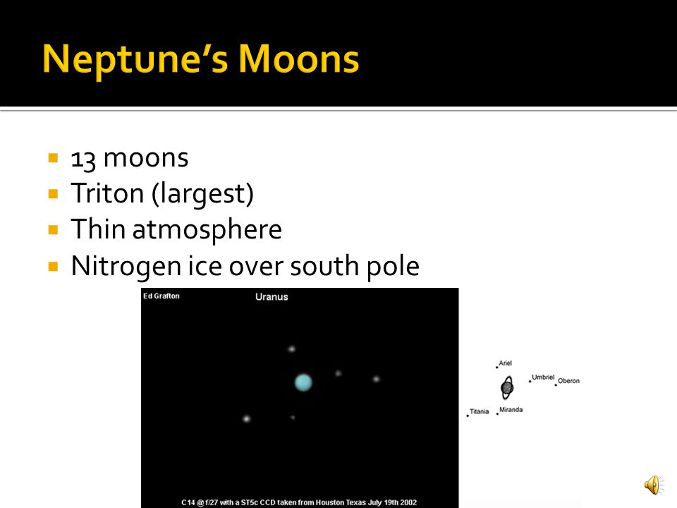 Neptune's Moons 13 moons Triton (largest) Thin atmosphere
