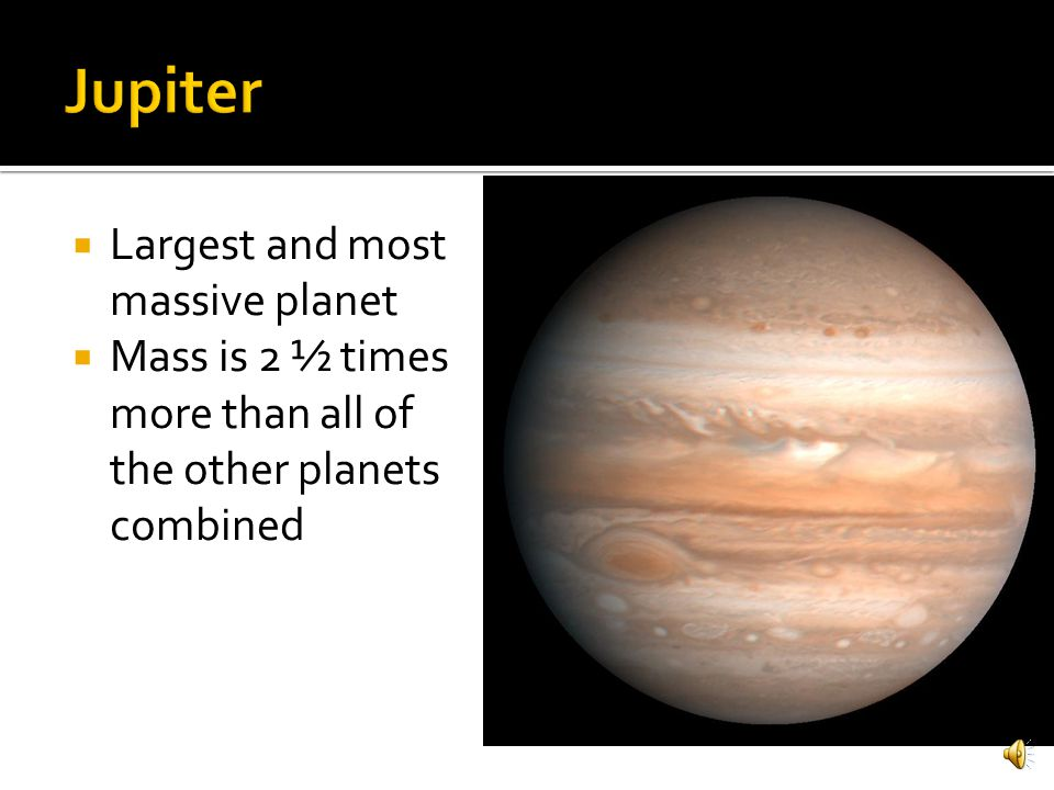 Jupiter Largest and most massive planet