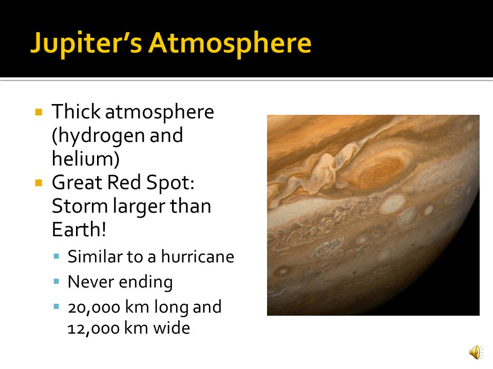 Jupiter's Atmosphere Thick atmosphere (hydrogen and helium)