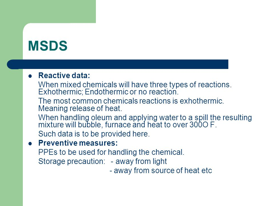 MSDS Reactive data: When mixed chemicals will have three types of reactions. Exhothermic; Endothermic or no reaction.