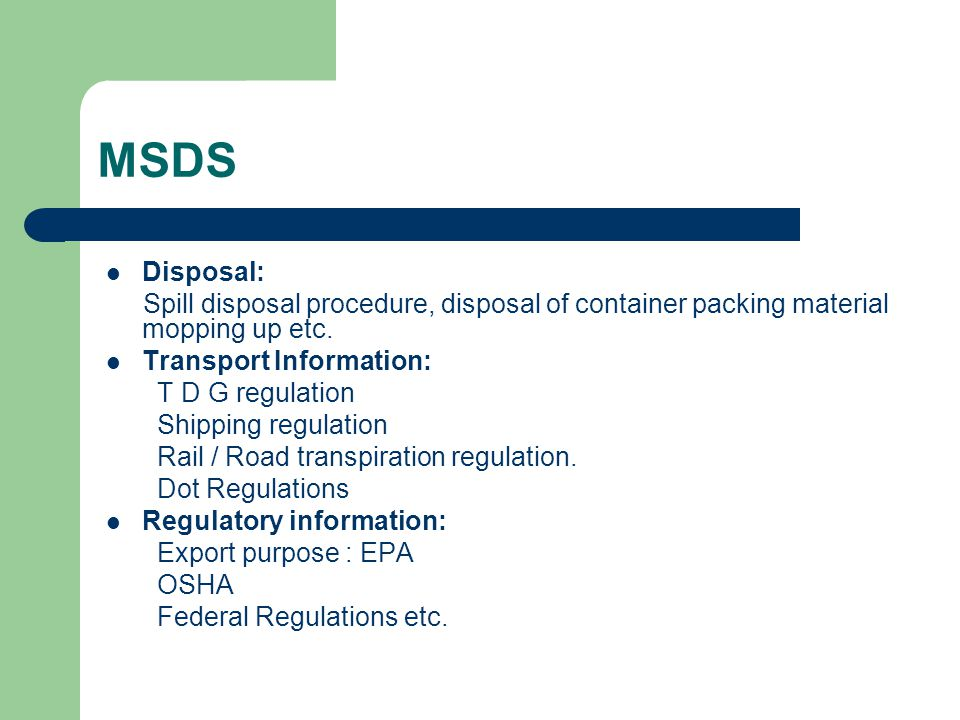 MSDS Disposal: Spill disposal procedure, disposal of container packing material mopping up etc. Transport Information: