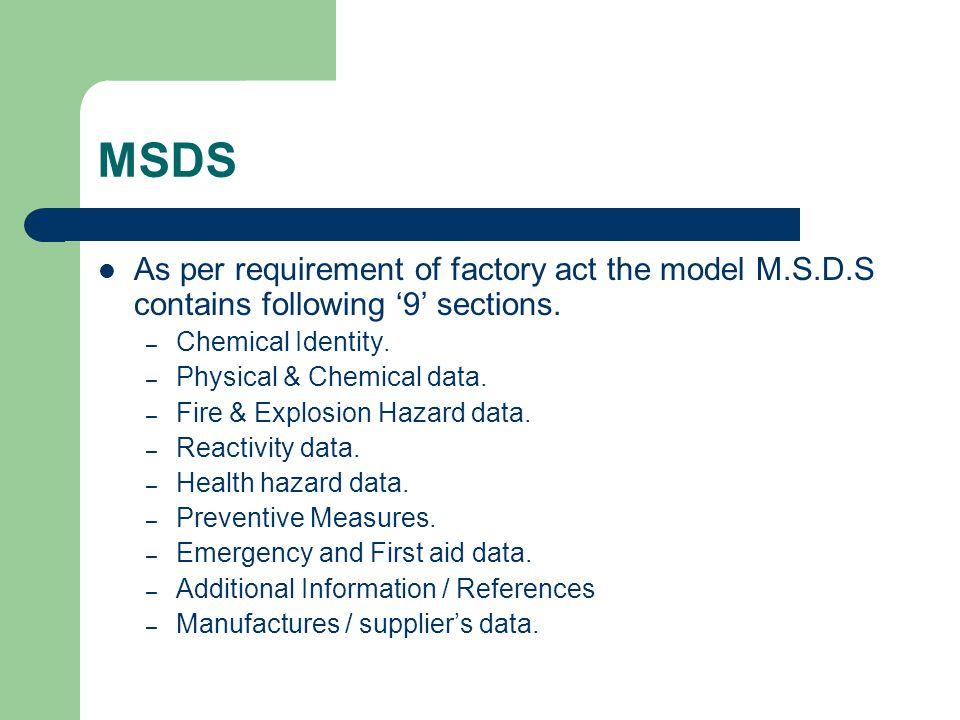 MSDS As per requirement of factory act the model M.S.D.S contains following '9' sections. Chemical Identity.