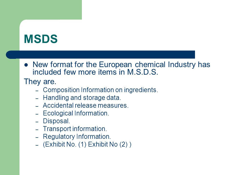 MSDS New format for the European chemical Industry has included few more items in M.S.D.S. They are.