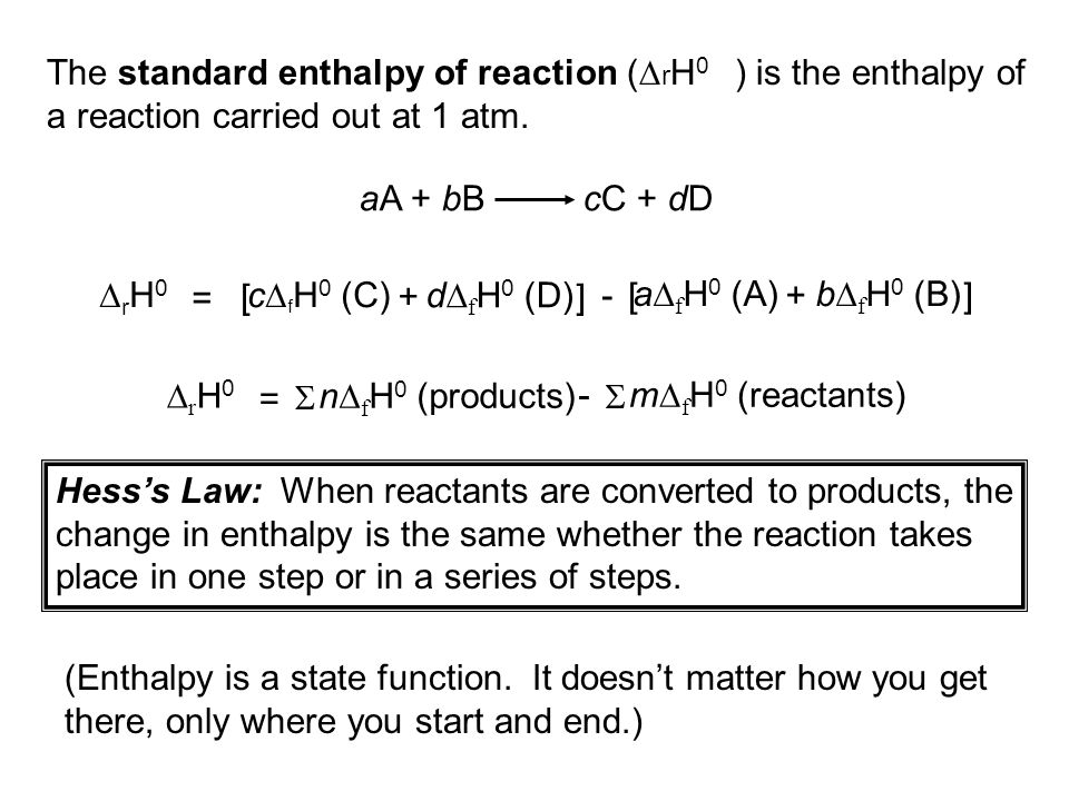 The standard enthalpy of reaction (DrH0 ) is the enthalpy of a reaction carried out at 1 atm.