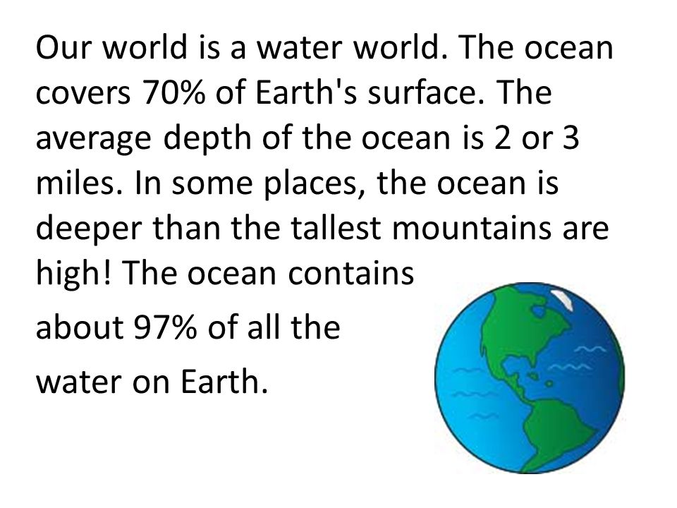 Our world is a water world. The ocean covers 70% of Earth s surface