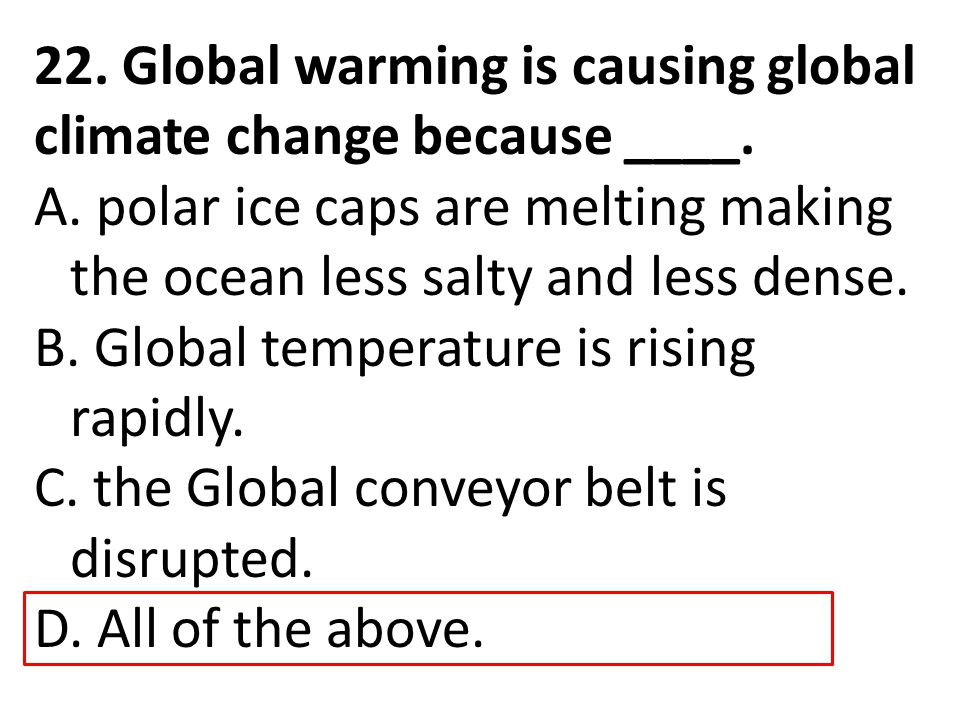 22. Global warming is causing global climate change because ____.