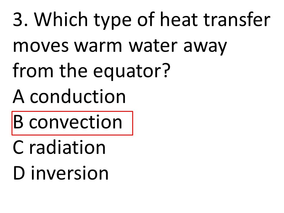 3. Which type of heat transfer moves warm water away from the equator