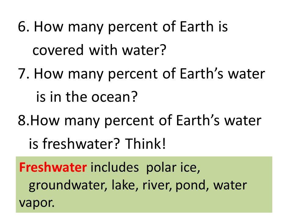 6. How many percent of Earth is covered with water. 7