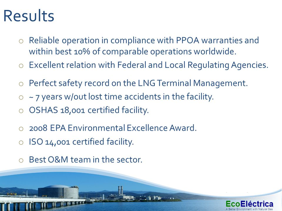 Results Reliable operation in compliance with PPOA warranties and within best 10% of comparable operations worldwide.