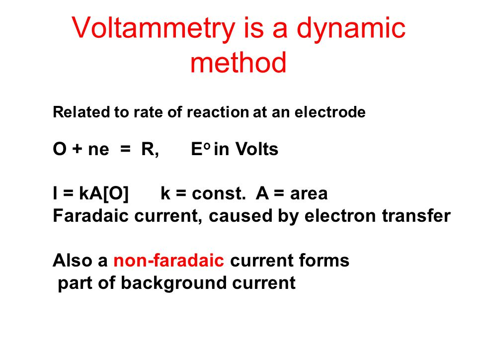 Voltammetry is a dynamic method