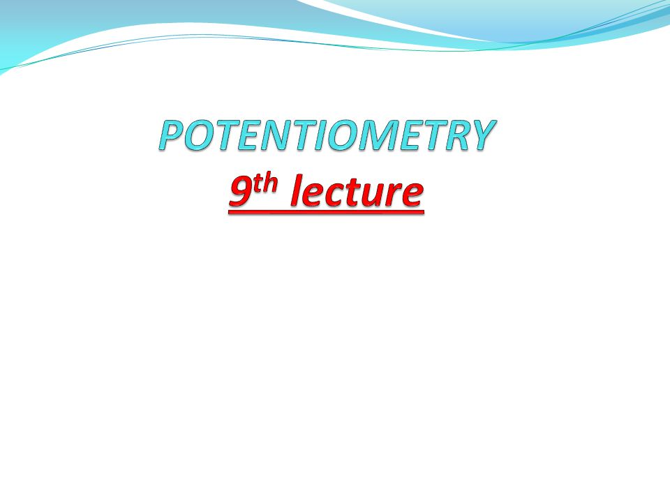 POTENTIOMETRY 9th lecture