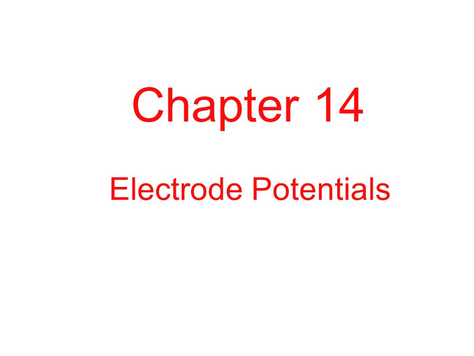 Chapter 14 Electrode Potentials