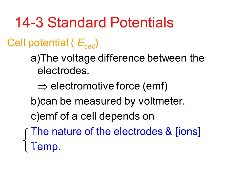 14-3 Standard Potentials Cell potential ( Ecell)