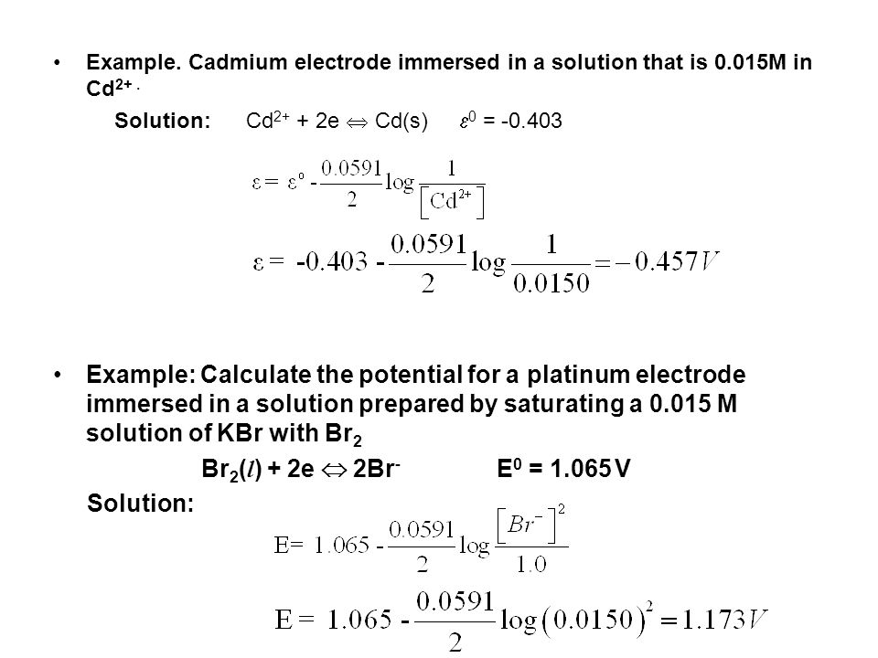 Example. Cadmium electrode immersed in a solution that is 0