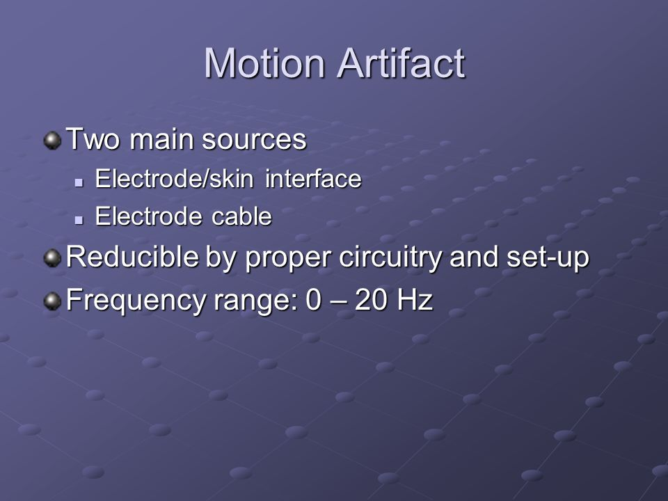 Motion Artifact Two main sources