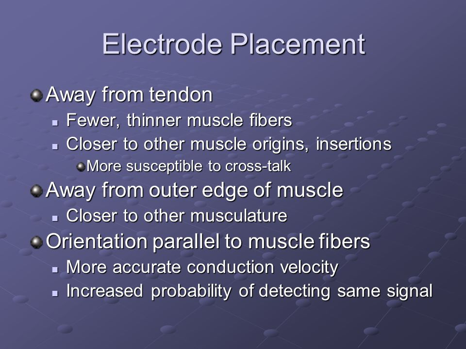 Electrode Placement Away from tendon Away from outer edge of muscle