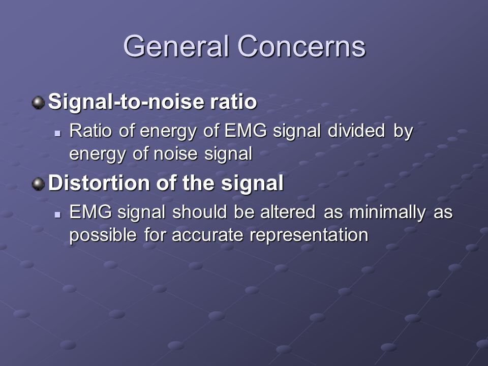 General Concerns Signal-to-noise ratio Distortion of the signal