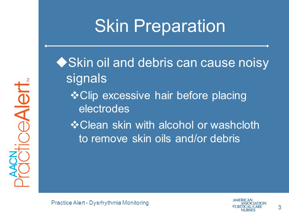 Skin Preparation Skin oil and debris can cause noisy signals