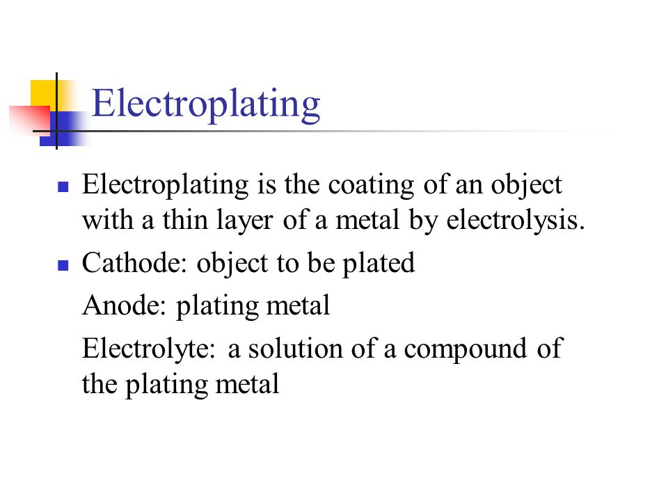 Electroplating Electroplating is the coating of an object with a thin layer of a metal by electrolysis.