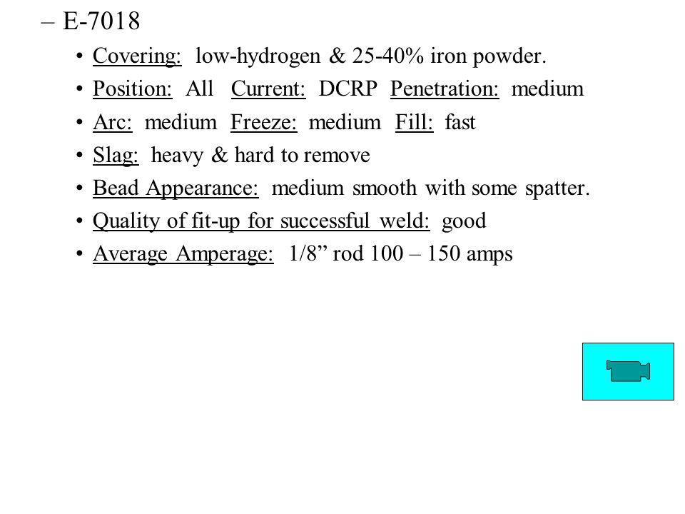 E-7018 Covering: low-hydrogen & 25-40% iron powder.