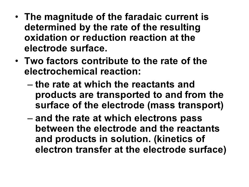 The magnitude of the faradaic current is determined by the rate of the resulting oxidation or reduction reaction at the electrode surface.