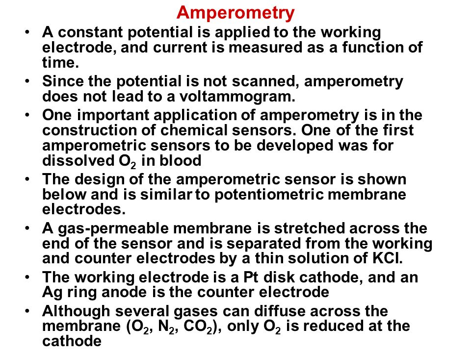 Amperometry A constant potential is applied to the working electrode, and current is measured as a function of time.