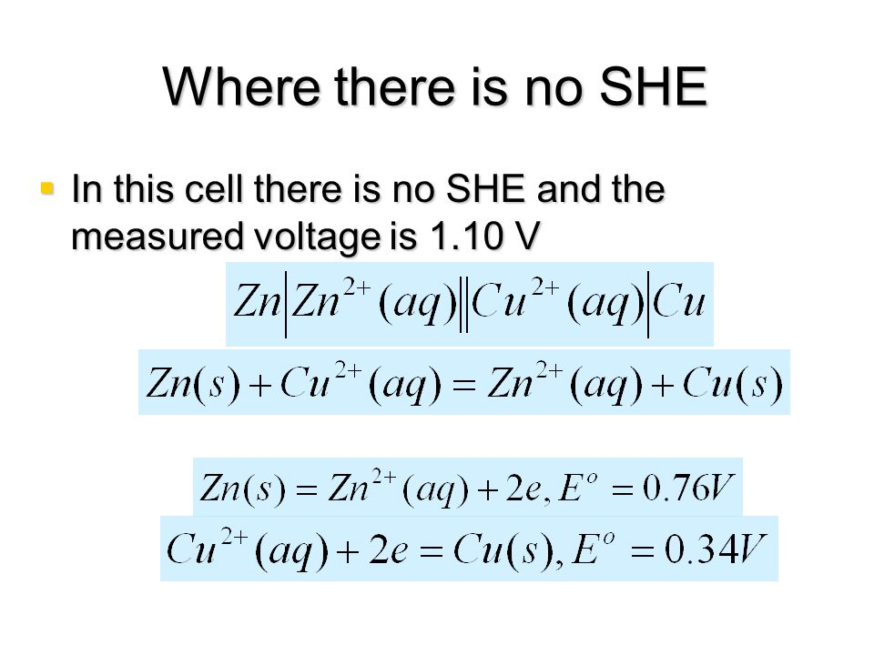 Where there is no SHE In this cell there is no SHE and the measured voltage is 1.10 V