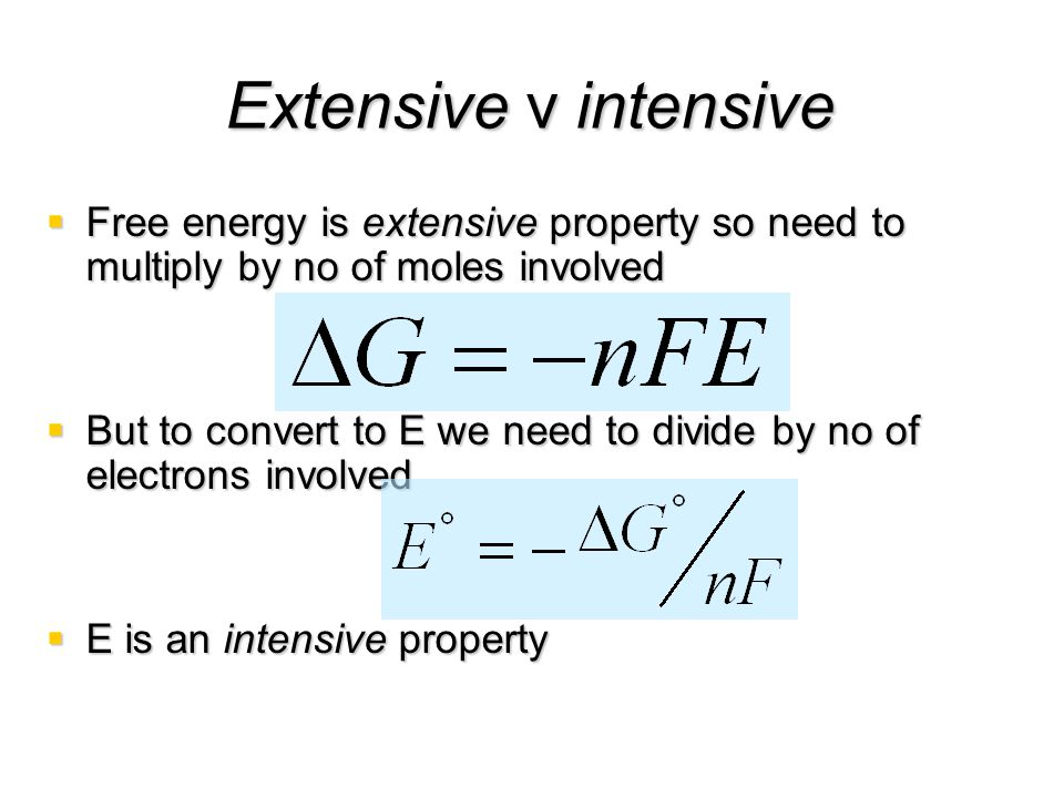 Extensive v intensive Free energy is extensive property so need to multiply by no of moles involved.