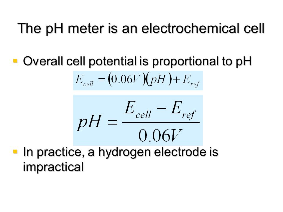 The pH meter is an electrochemical cell