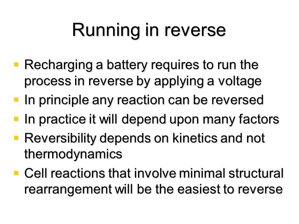 Running in reverse Recharging a battery requires to run the process in reverse by applying a voltage.